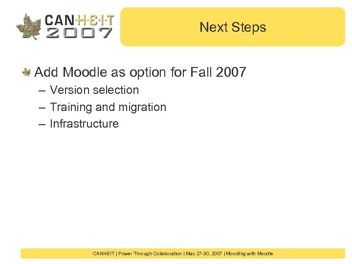 Next Steps Add Moodle as option for Fall 2007 – Version selection – Training