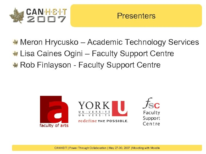 Presenters Meron Hrycusko – Academic Technology Services Lisa Caines Ogini – Faculty Support Centre