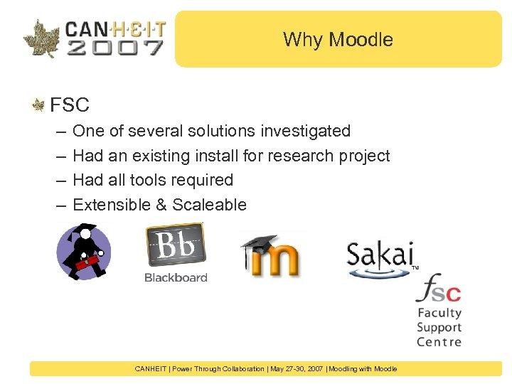 Why Moodle FSC – – One of several solutions investigated Had an existing install