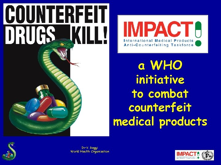 a WHO initiative to combat counterfeit medical products Dr V. Reggi World Health Organization