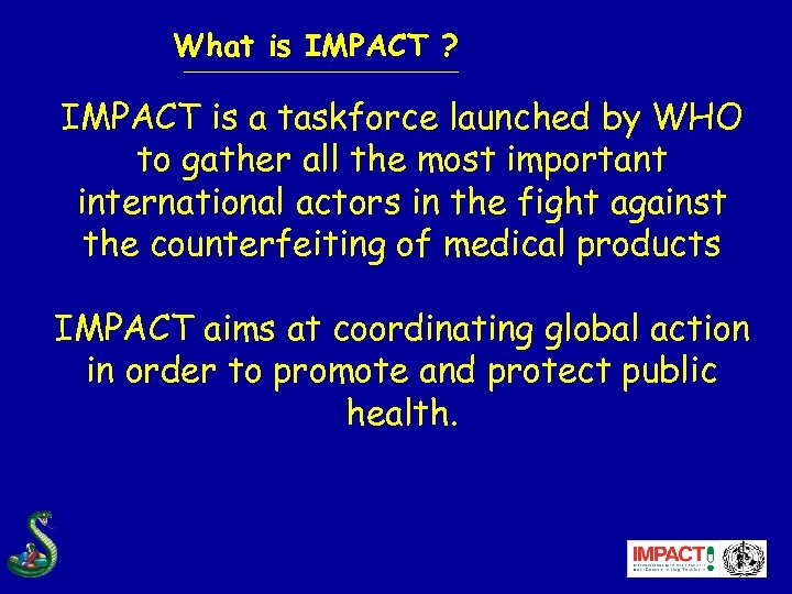 What is IMPACT ? IMPACT is a taskforce launched by WHO to gather all