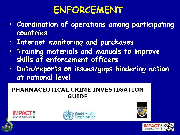 ENFORCEMENT • Coordination of operations among participating countries • Internet monitoring and purchases •