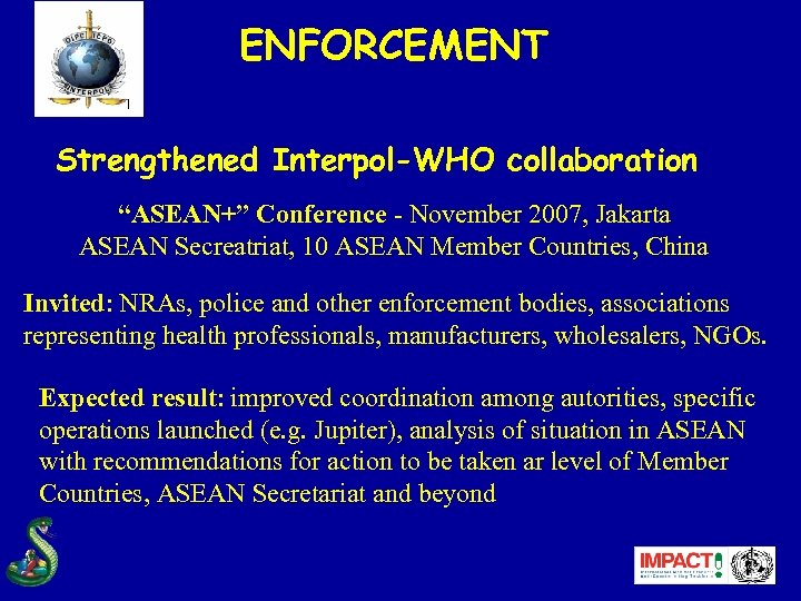 "ENFORCEMENT Strengthened Interpol-WHO collaboration ""ASEAN+"" Conference - November 2007, Jakarta ASEAN Secreatriat, 10 ASEAN"