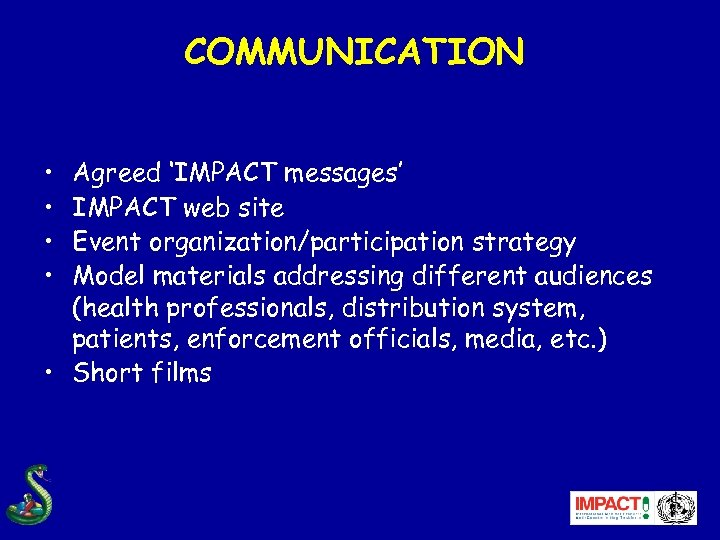 COMMUNICATION • • Agreed 'IMPACT messages' IMPACT web site Event organization/participation strategy Model materials
