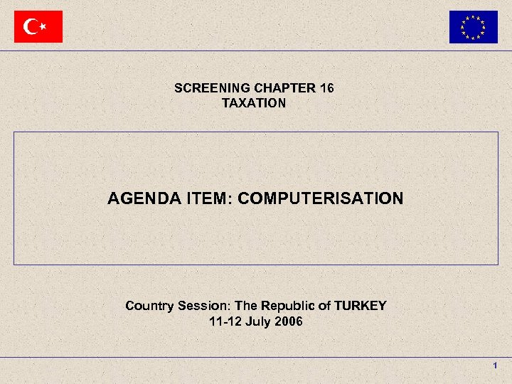 SCREENING CHAPTER 16 TAXATION AGENDA ITEM : COMPUTERISATION SCREENING CHAPTER 16 TAXATION AGENDA ITEM:
