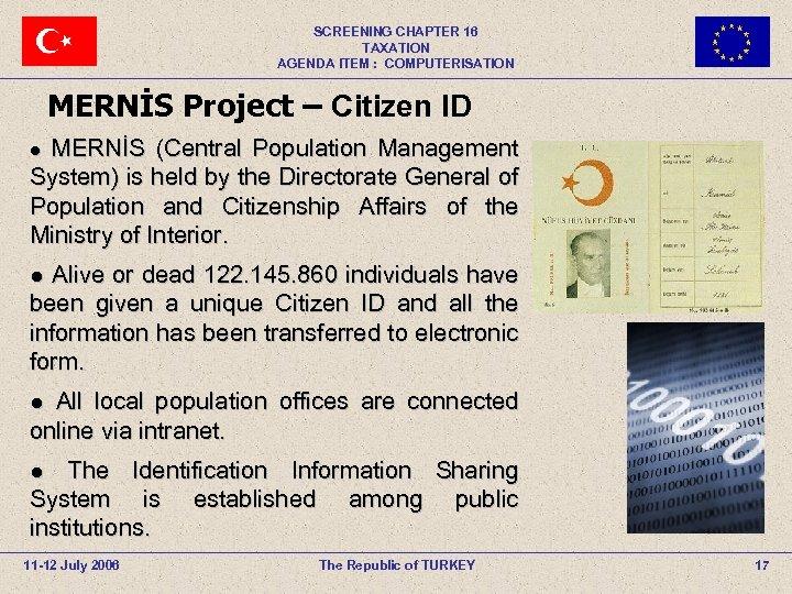 SCREENING CHAPTER 16 TAXATION AGENDA ITEM : COMPUTERISATION MERNİS Project – Citizen ID MERNİS