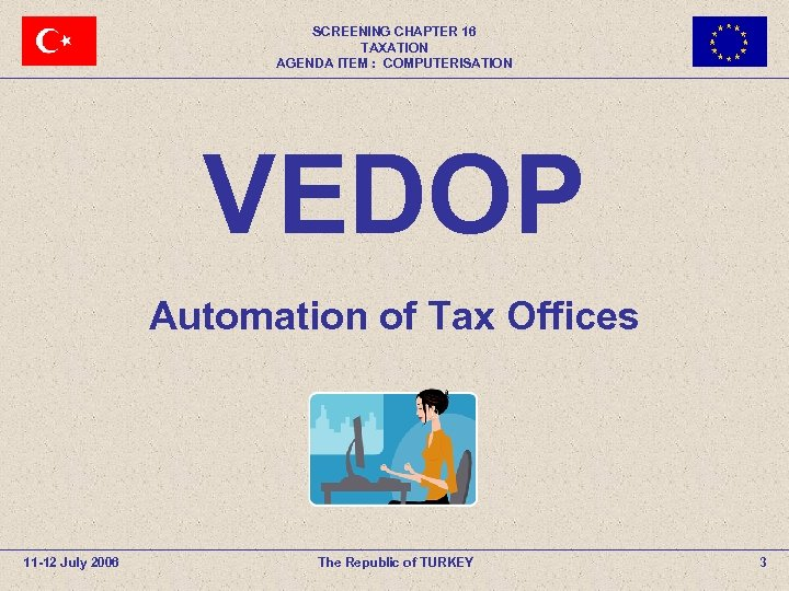 SCREENING CHAPTER 16 TAXATION AGENDA ITEM : COMPUTERISATION VEDOP Automation of Tax Offices 11