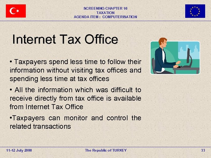 SCREENING CHAPTER 16 TAXATION AGENDA ITEM : COMPUTERISATION Internet Tax Office • Taxpayers spend