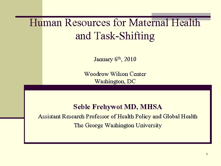 Human Resources for Maternal Health and Task-Shifting January 6 th, 2010 Woodrow Wilson Center