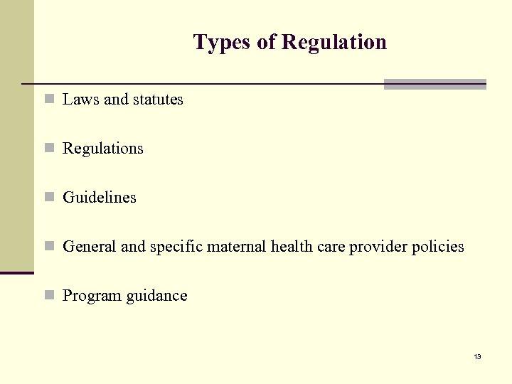 Types of Regulation n Laws and statutes n Regulations n Guidelines n General and
