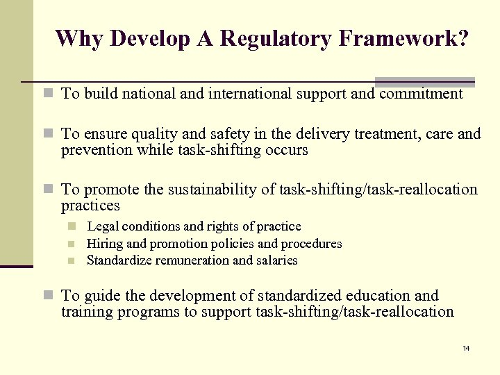 Why Develop A Regulatory Framework? n To build national and international support and commitment