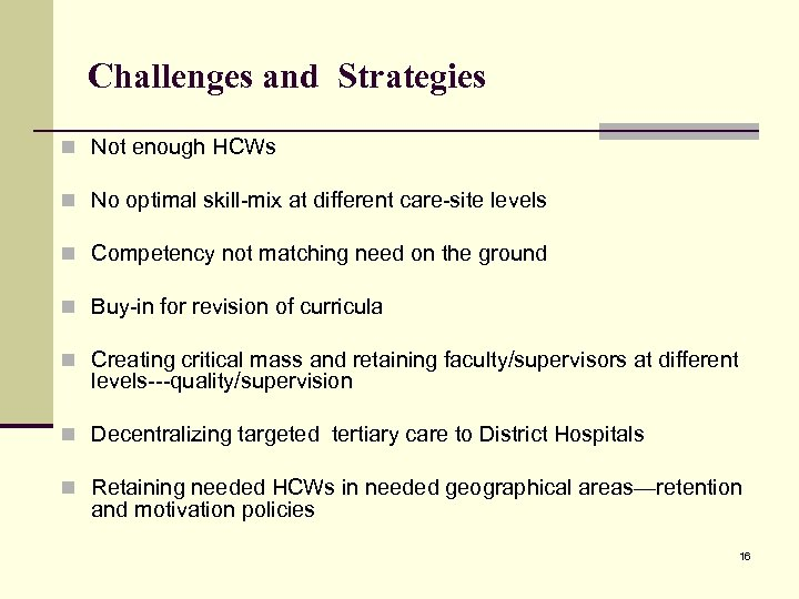 Challenges and Strategies n Not enough HCWs n No optimal skill-mix at different care-site