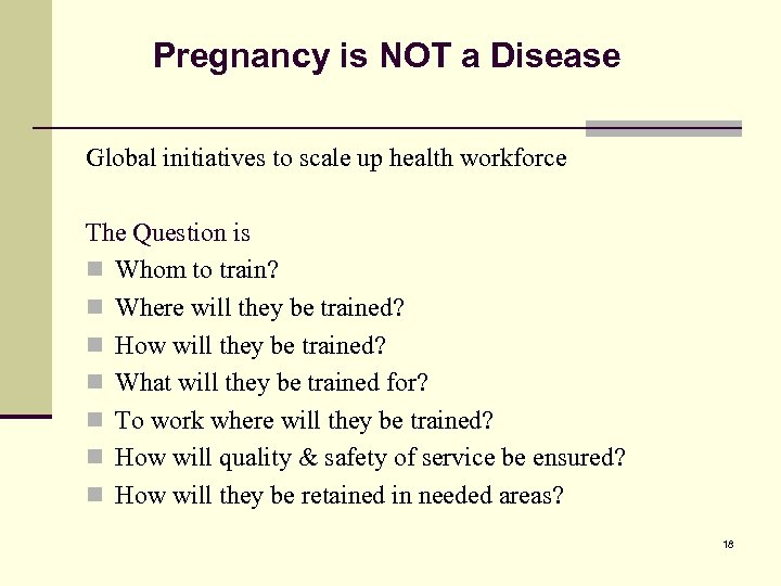 Pregnancy is NOT a Disease Global initiatives to scale up health workforce The Question