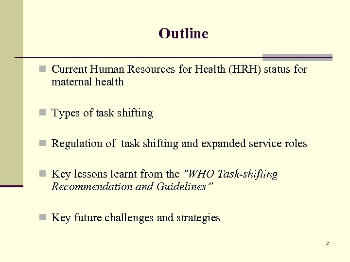 Outline n Current Human Resources for Health (HRH) status for maternal health n Types