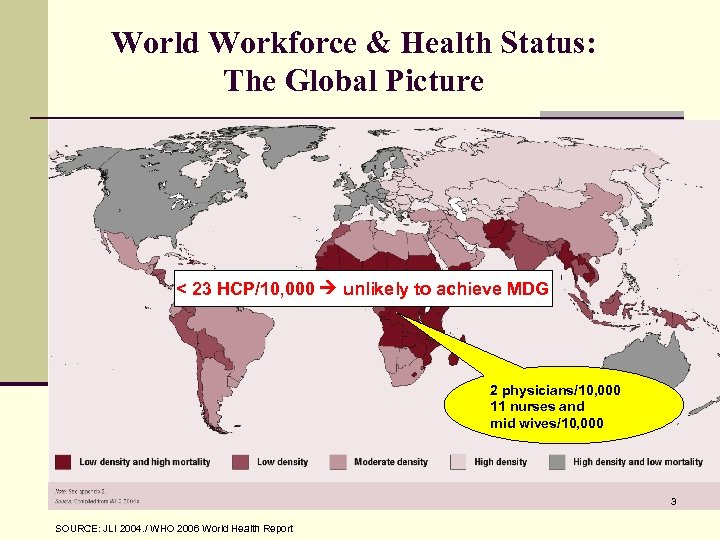 World Workforce & Health Status: The Global Picture < 23 HCP/10, 000 unlikely to