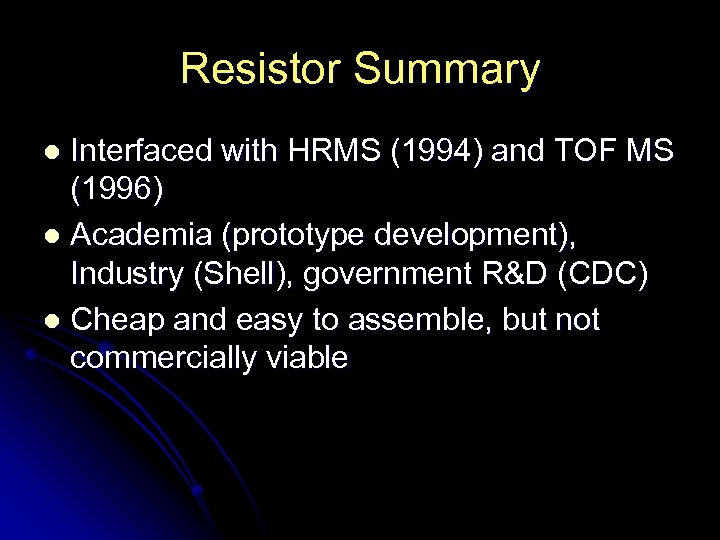 Resistor Summary Interfaced with HRMS (1994) and TOF MS (1996) l Academia (prototype development),