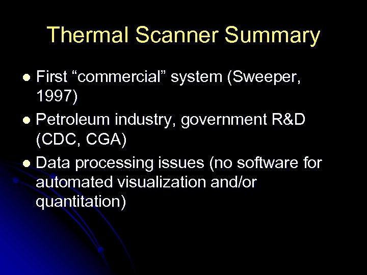 "Thermal Scanner Summary First ""commercial"" system (Sweeper, 1997) l Petroleum industry, government R&D (CDC,"