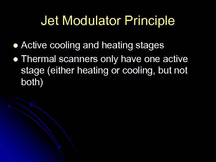 Jet Modulator Principle Active cooling and heating stages l Thermal scanners only have one
