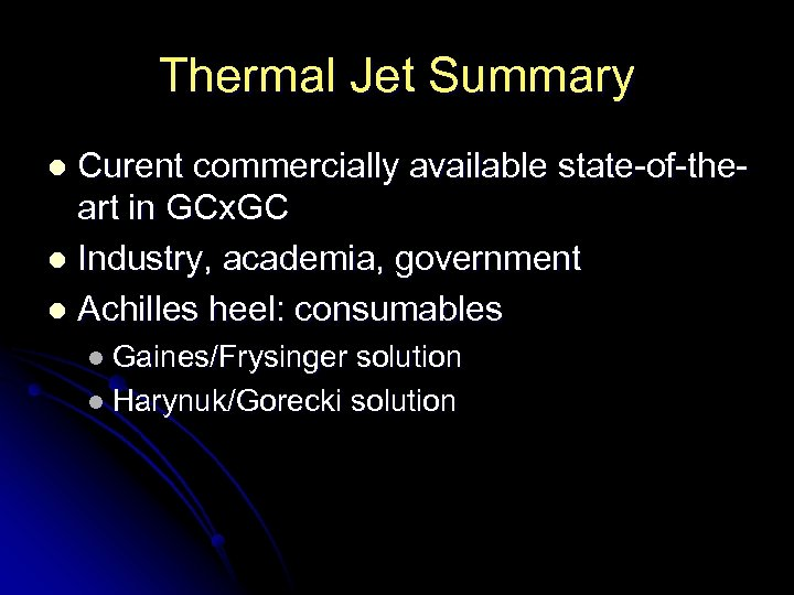 Thermal Jet Summary Curent commercially available state-of-theart in GCx. GC l Industry, academia, government