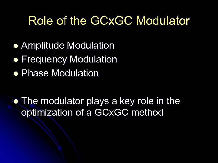 Role of the GCx. GC Modulator Amplitude Modulation l Frequency Modulation l Phase Modulation