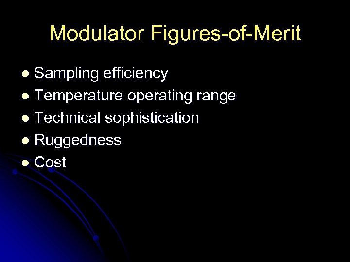 Modulator Figures-of-Merit Sampling efficiency l Temperature operating range l Technical sophistication l Ruggedness l