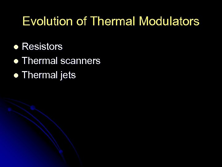 Evolution of Thermal Modulators Resistors l Thermal scanners l Thermal jets l