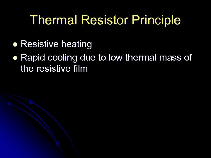Thermal Resistor Principle Resistive heating l Rapid cooling due to low thermal mass of