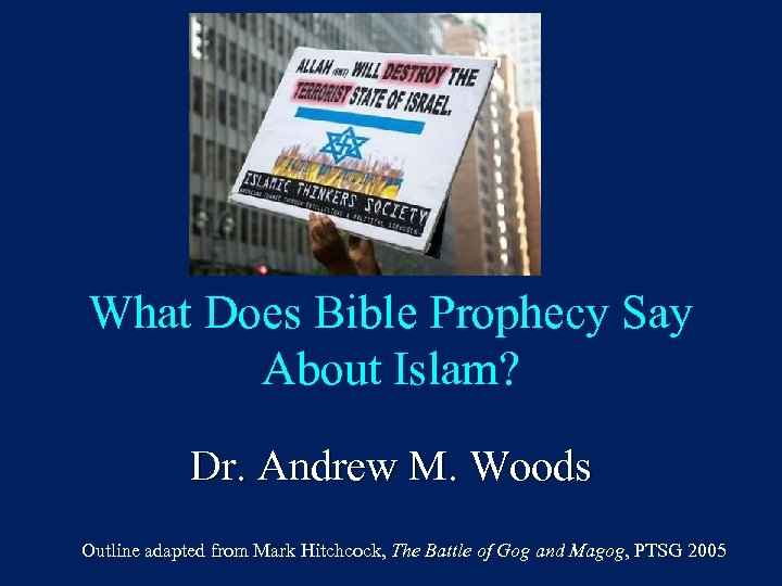 What Does Bible Prophecy Say About Islam? Dr. Andrew M. Woods Outline adapted from
