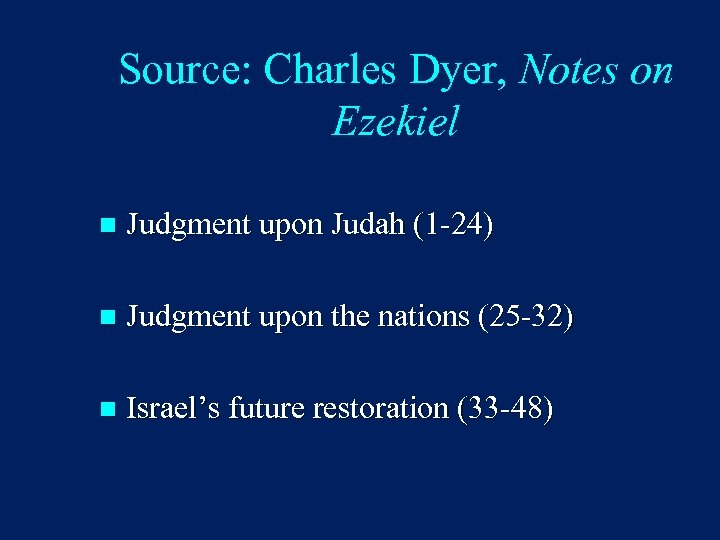 Source: Charles Dyer, Notes on Ezekiel n Judgment upon Judah (1 -24) n Judgment