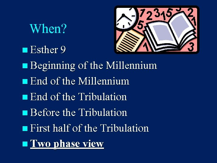 When? n Esther 9 n Beginning of the Millennium n End of the Tribulation