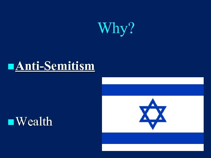 Why? n Anti-Semitism n Wealth