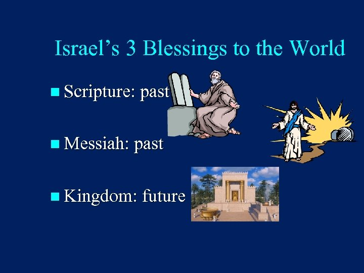 Israel's 3 Blessings to the World n Scripture: past n Messiah: past n Kingdom:
