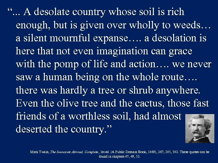 """. . . A desolate country whose soil is rich enough, but is given"