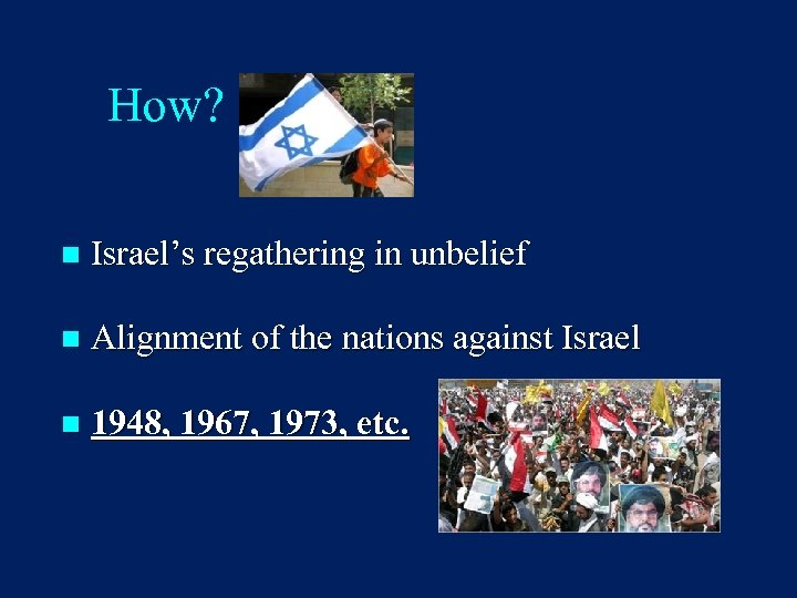 How? n Israel's regathering in unbelief n Alignment of the nations against Israel n
