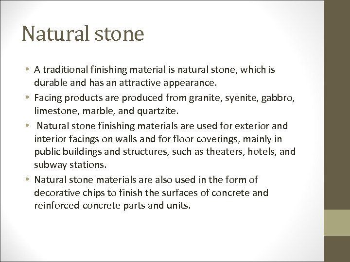 Natural stone • A traditional finishing material is natural stone, which is durable and