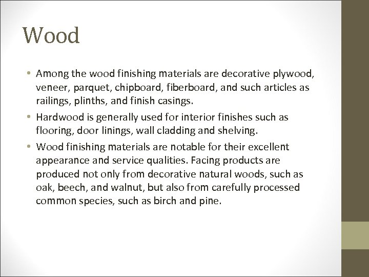 Wood • Among the wood finishing materials are decorative plywood, veneer, parquet, chipboard, fiberboard,