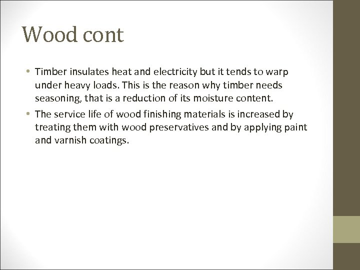 Wood cont • Timber insulates heat and electricity but it tends to warp under