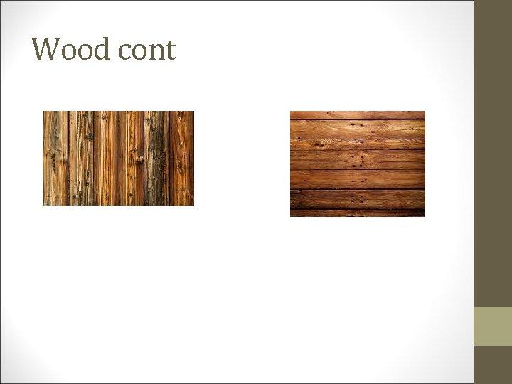 Wood cont
