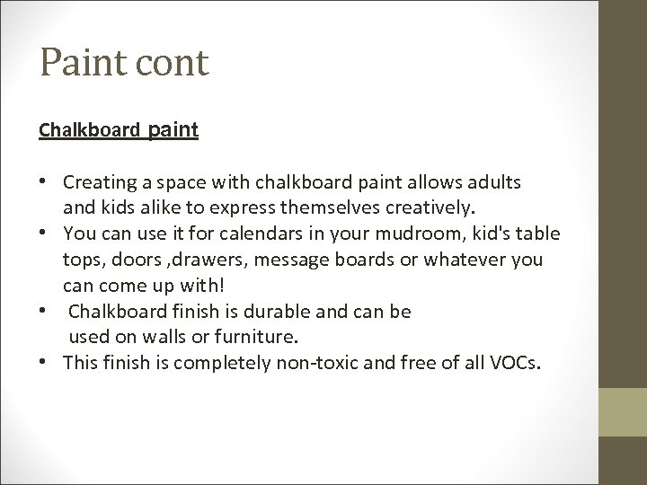 Paint cont Chalkboard paint • Creating a space with chalkboard paint allows adults and