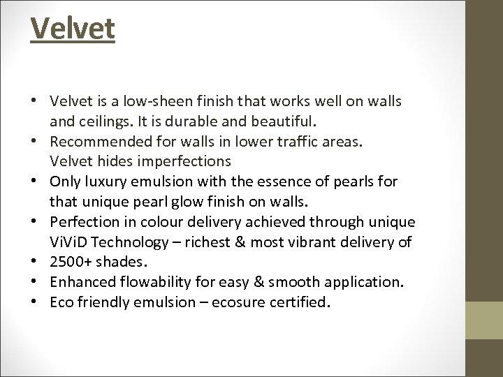 Velvet • Velvet is a low-sheen finish that works well on walls and ceilings.