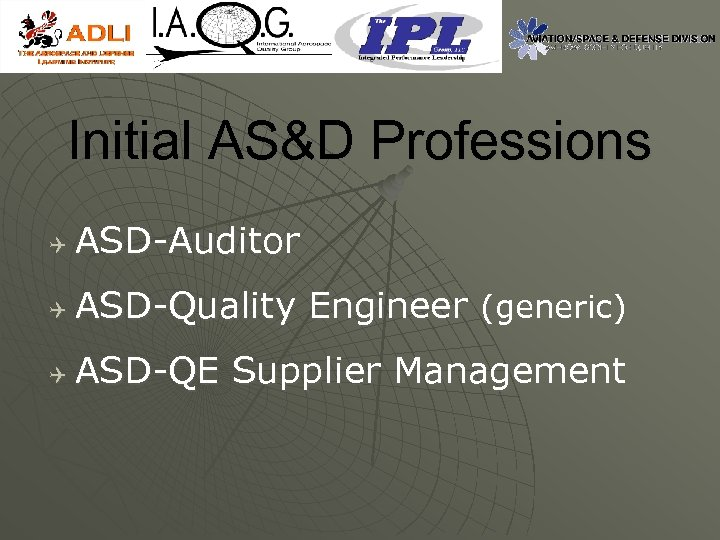 Initial AS&D Professions Q ASD-Auditor Q ASD-Quality Engineer (generic) Q ASD-QE Supplier Management