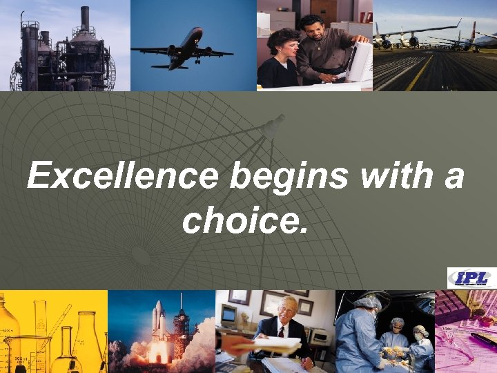 Excellence begins with a choice.