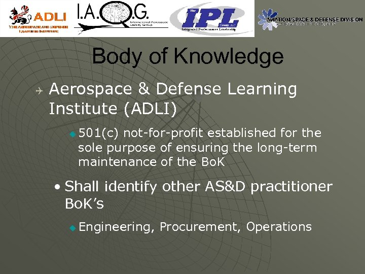 Body of Knowledge Q Aerospace & Defense Learning Institute (ADLI) u 501(c) not-for-profit established
