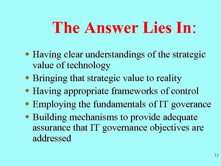 The Answer Lies In: w Having clear understandings of the strategic value of technology