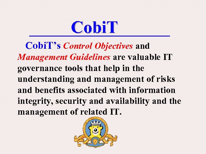 Cobi. T's Control Objectives and Management Guidelines are valuable IT governance tools that help