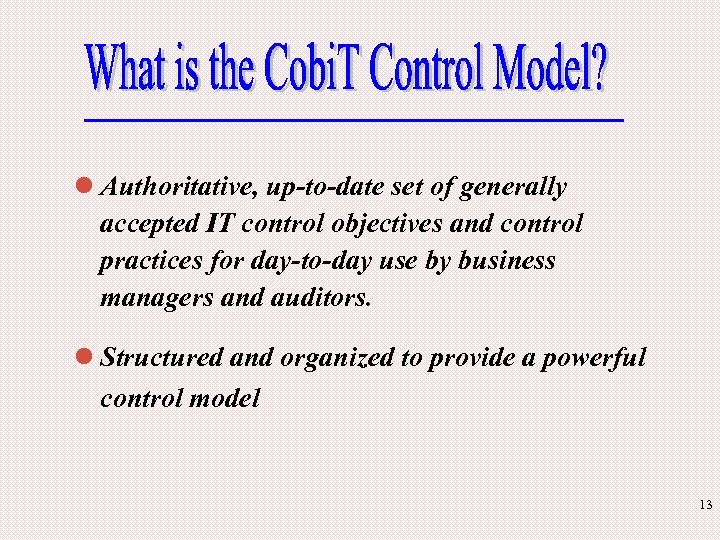 l Authoritative, up-to-date set of generally accepted IT control objectives and control practices for