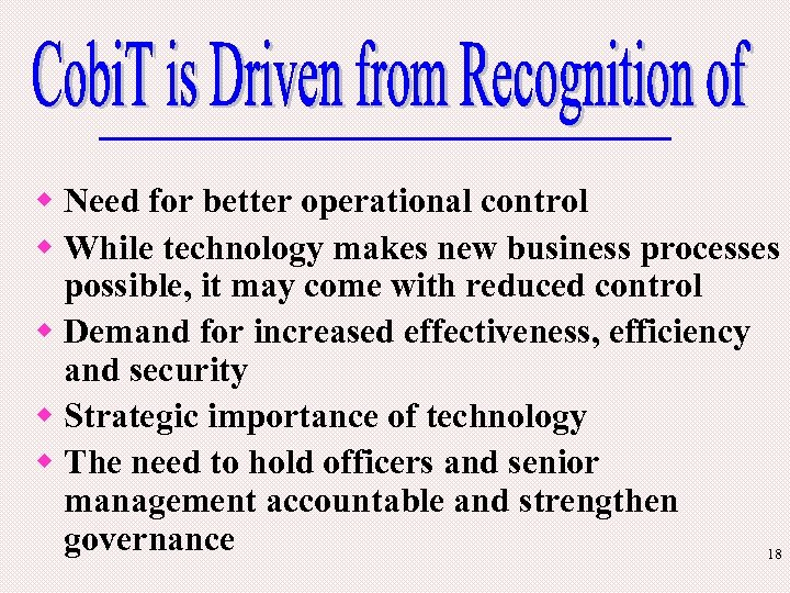w Need for better operational control w While technology makes new business processes possible,
