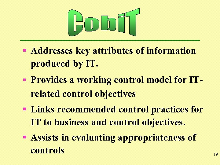§ Addresses key attributes of information produced by IT. § Provides a working control