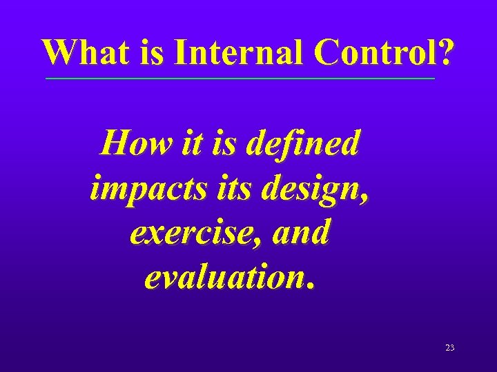 What is Internal Control? How it is defined impacts its design, exercise, and evaluation.