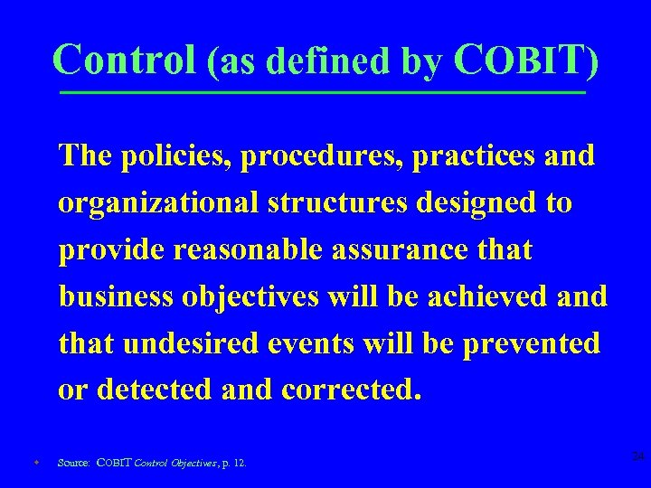 Control (as defined by COBIT) The policies, procedures, practices and organizational structures designed to